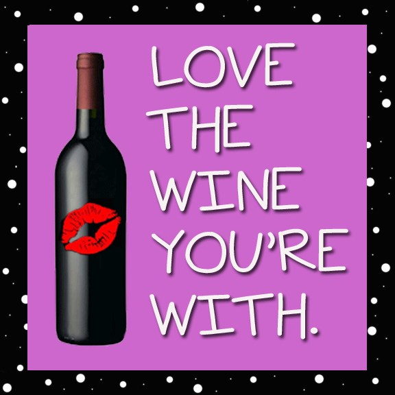 """cute cartoon napkin that says """"Love The Wine You're With."""""""