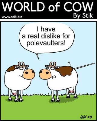 Two cows talking one has pole vault up his butt... he says he really hates pole vaulters